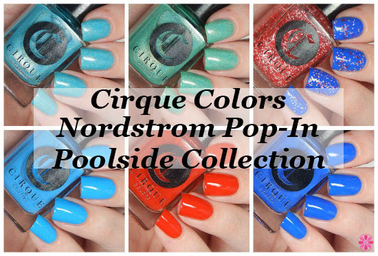 Cirque Colors x Nordstrom Pop In Poolside Collection Swatches & Review
