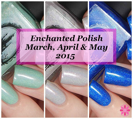 Enchanted Polish March, April & May 2015